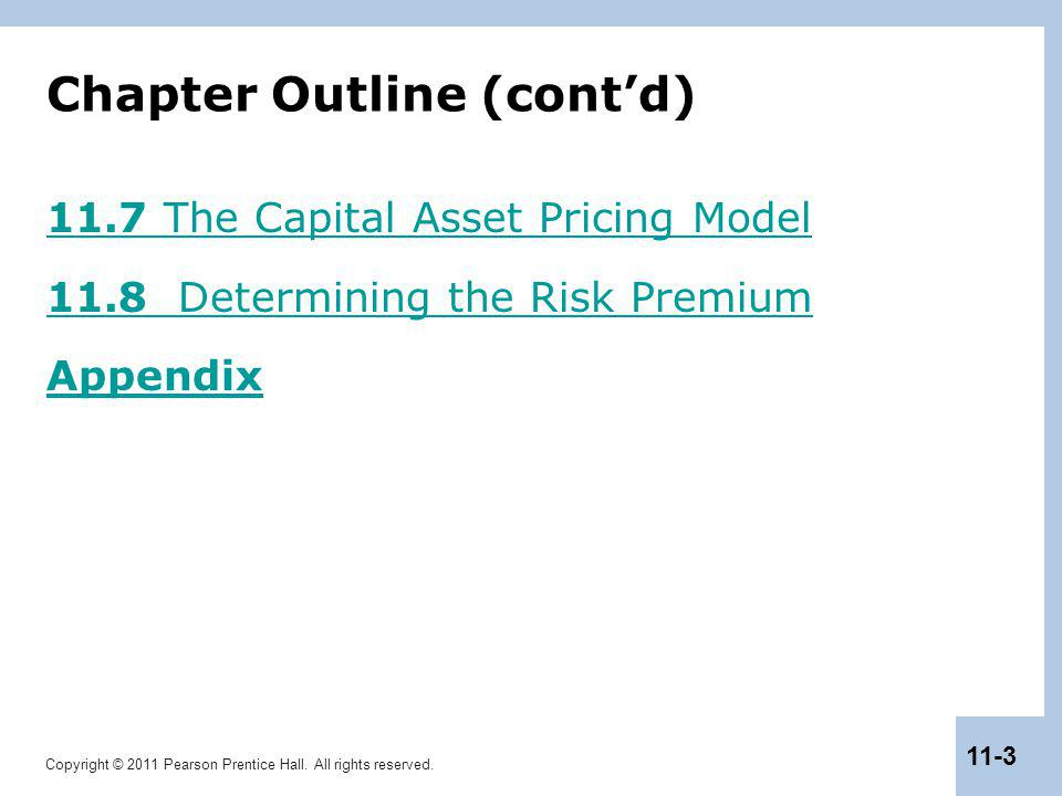 Copyright © 2011 Pearson Prentice Hall. All rights reserved. 11-3 Chapter Outline (cont'd) 11.7 The Capital Asset Pricing Model 11.8 Determining the R