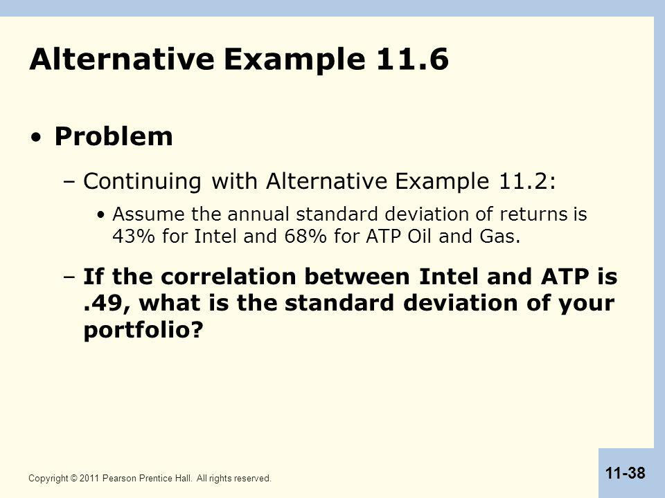 Copyright © 2011 Pearson Prentice Hall. All rights reserved. 11-38 Alternative Example 11.6 Problem –Continuing with Alternative Example 11.2: Assume