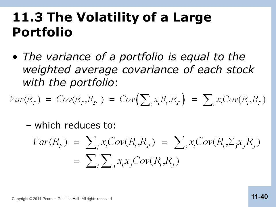 Copyright © 2011 Pearson Prentice Hall. All rights reserved. 11-40 11.3 The Volatility of a Large Portfolio The variance of a portfolio is equal to th