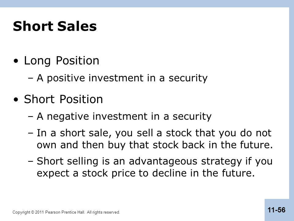 Copyright © 2011 Pearson Prentice Hall. All rights reserved. 11-56 Short Sales Long Position –A positive investment in a security Short Position –A ne