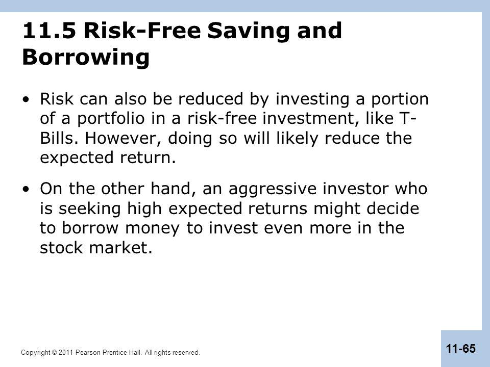Copyright © 2011 Pearson Prentice Hall. All rights reserved. 11-65 11.5 Risk-Free Saving and Borrowing Risk can also be reduced by investing a portion
