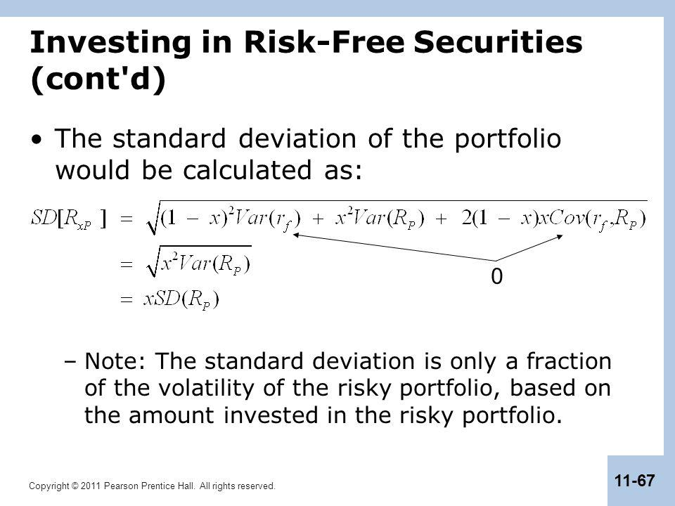 Copyright © 2011 Pearson Prentice Hall. All rights reserved. 11-67 Investing in Risk-Free Securities (cont'd) The standard deviation of the portfolio