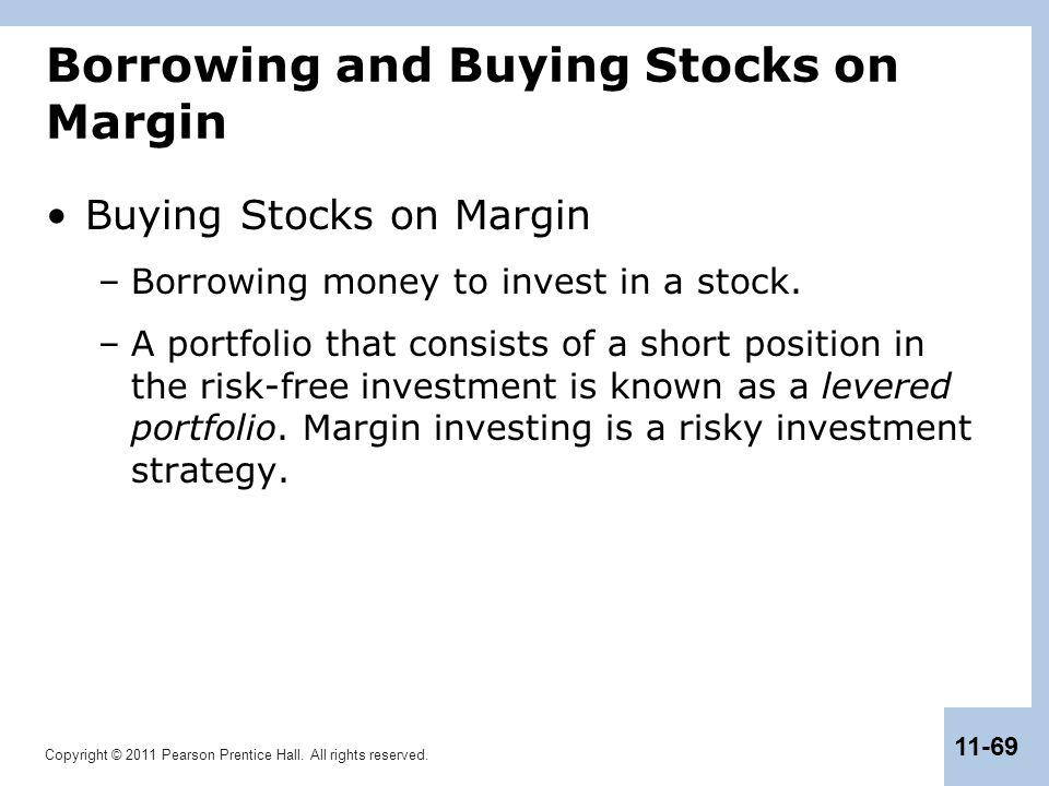 Copyright © 2011 Pearson Prentice Hall. All rights reserved. 11-69 Borrowing and Buying Stocks on Margin Buying Stocks on Margin –Borrowing money to i