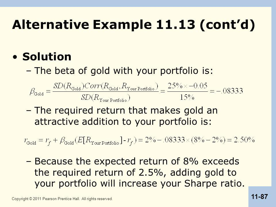 Copyright © 2011 Pearson Prentice Hall. All rights reserved. 11-87 Alternative Example 11.13 (cont'd) Solution –The beta of gold with your portfolio i