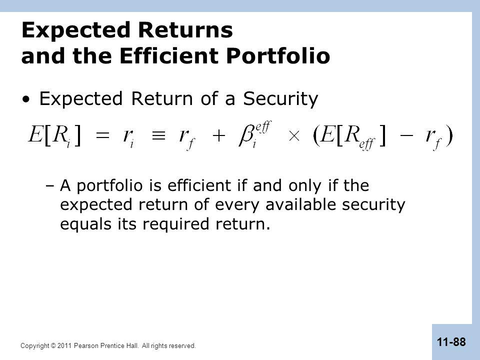 Copyright © 2011 Pearson Prentice Hall. All rights reserved. 11-88 Expected Returns and the Efficient Portfolio Expected Return of a Security –A portf