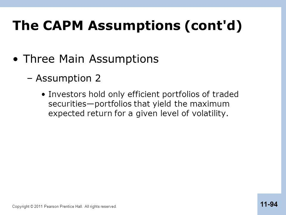 Copyright © 2011 Pearson Prentice Hall. All rights reserved. 11-94 The CAPM Assumptions (cont'd) Three Main Assumptions –Assumption 2 Investors hold o