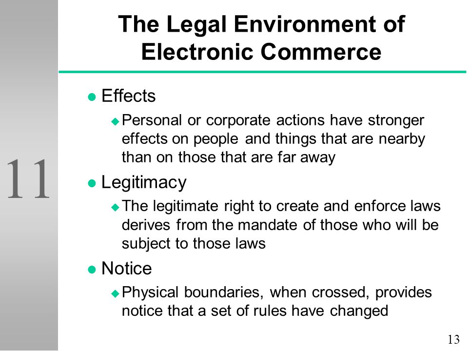 13 11 The Legal Environment of Electronic Commerce l Effects u Personal or corporate actions have stronger effects on people and things that are nearb