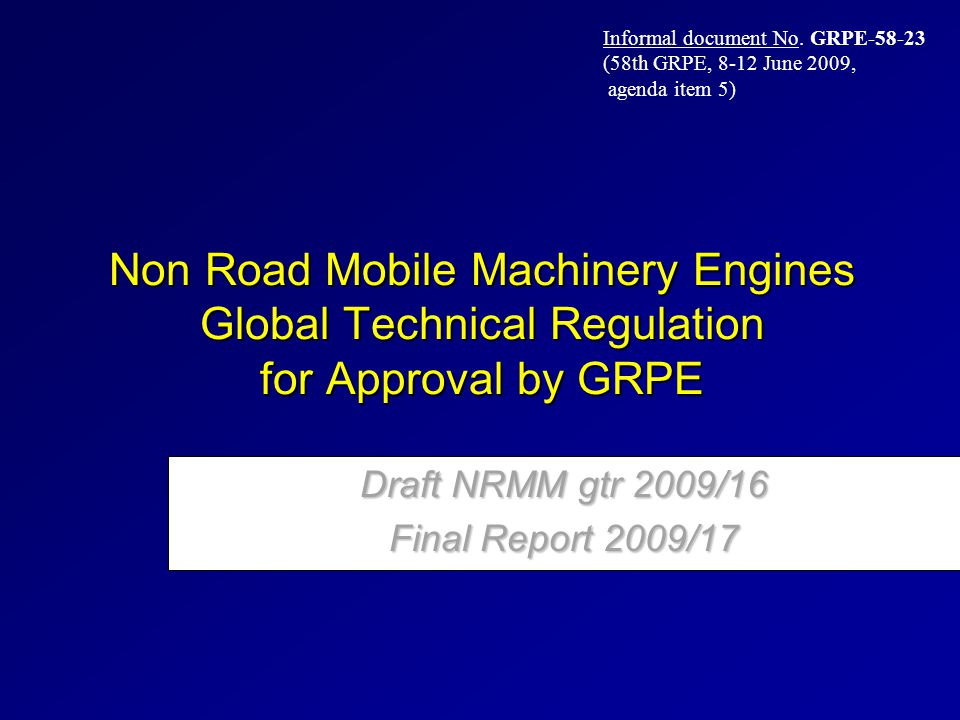 Non Road Mobile Machinery Engines Global Technical Regulation for Approval by GRPE Draft NRMM gtr 2009/16 Final Report 2009/17 Informal document No. G