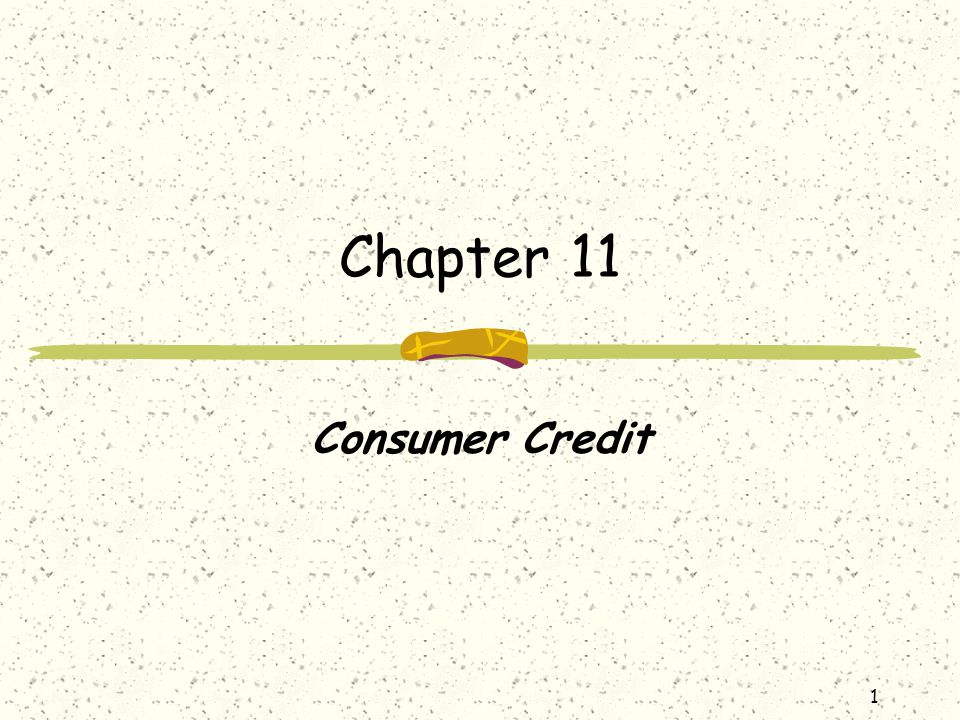 1 Chapter 11 Consumer Credit