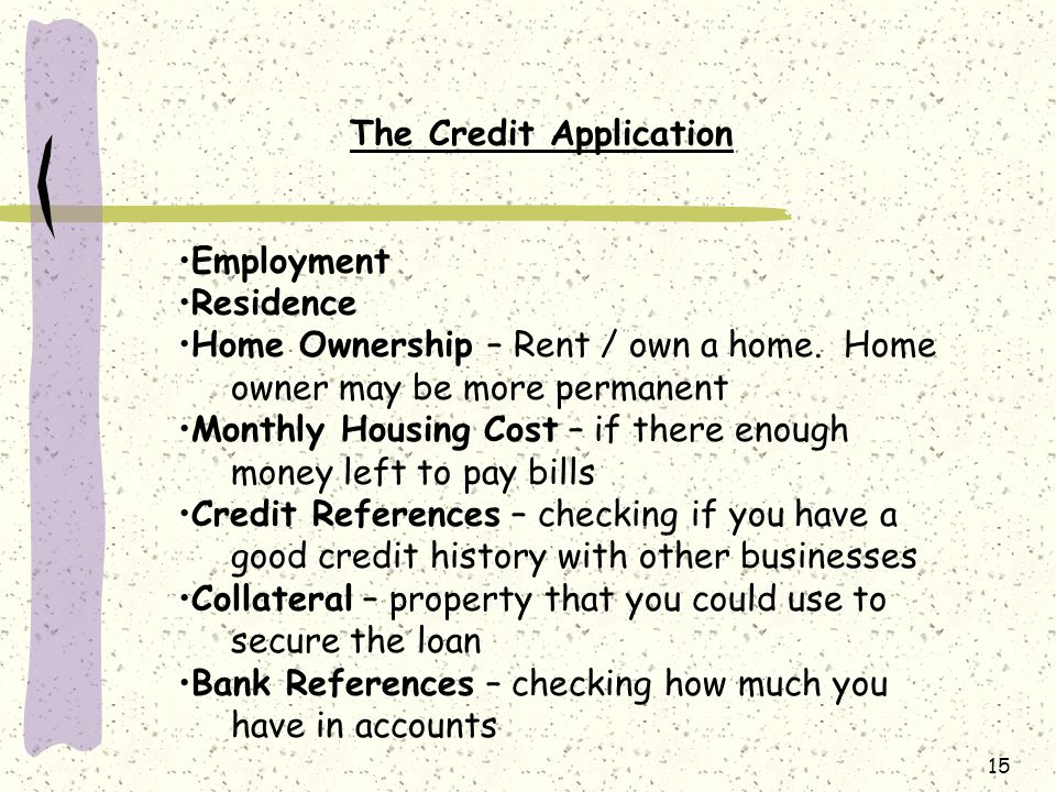 15 The Credit Application Employment Residence Home Ownership – Rent / own a home.