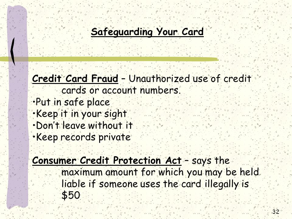 32 Safeguarding Your Card Credit Card Fraud – Unauthorized use of credit cards or account numbers.