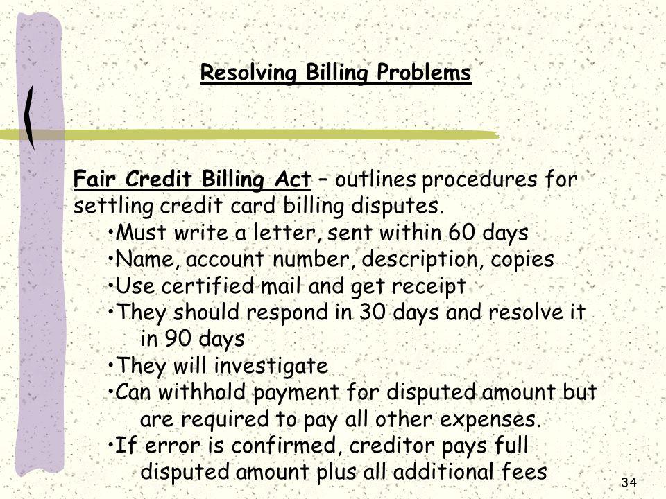 34 Resolving Billing Problems Fair Credit Billing Act – outlines procedures for settling credit card billing disputes.