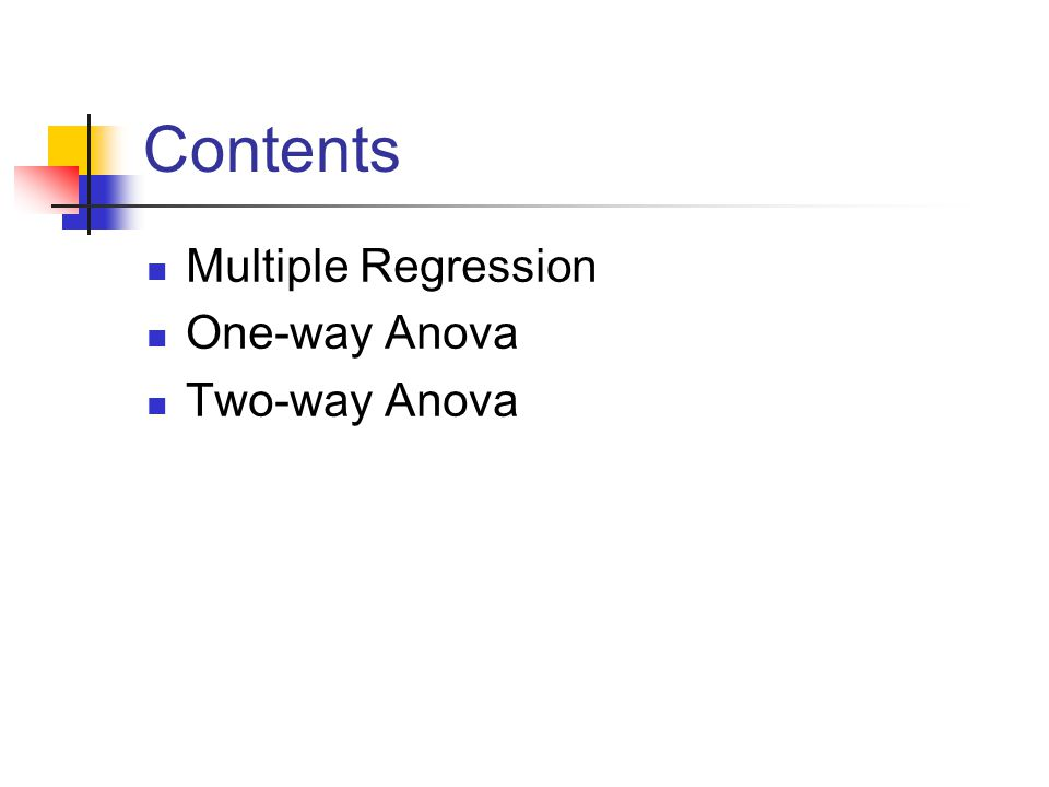 Contents Multiple Regression One-way Anova Two-way Anova