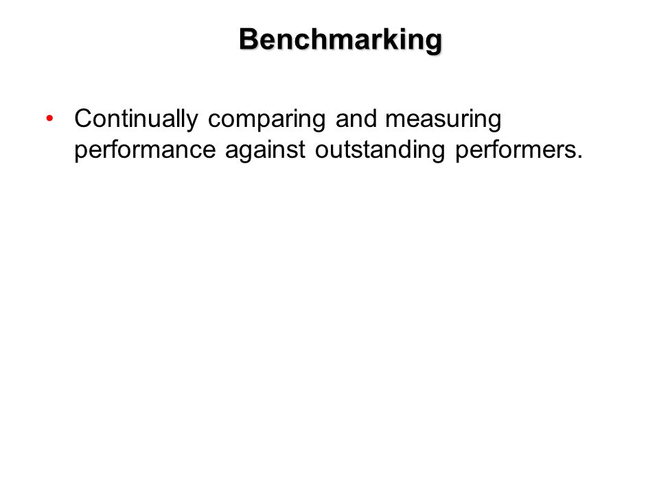 Copyright © 2005 by South-Western, a division of Thomson Learning, Inc. All rights reserved. 11-18 Benchmarking Continually comparing and measuring pe
