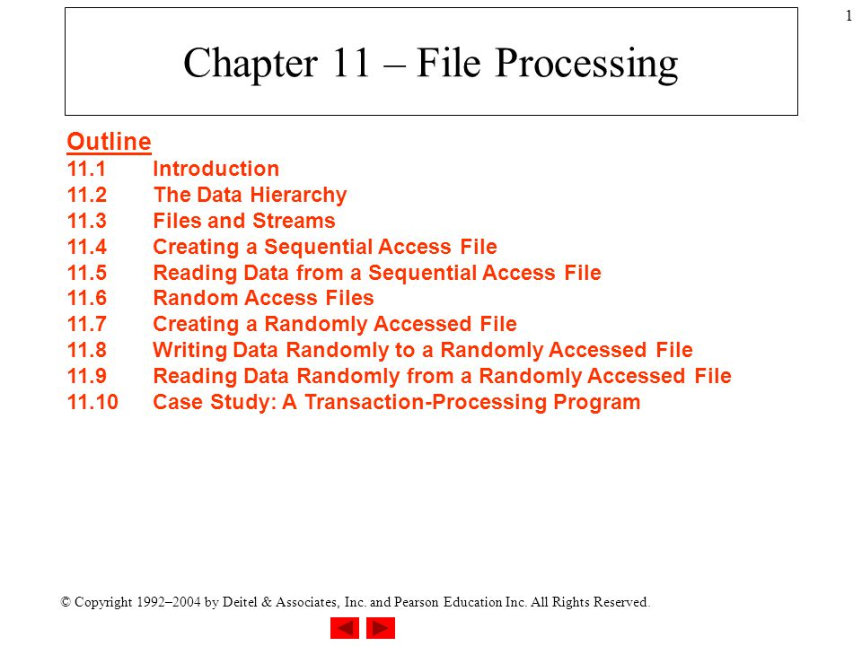 © Copyright 1992–2004 by Deitel & Associates, Inc. and Pearson Education Inc. All Rights Reserved. 1 Chapter 11 – File Processing Outline 11.1Introduc