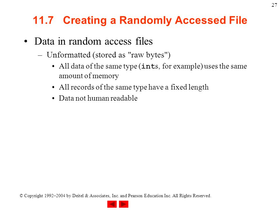 © Copyright 1992–2004 by Deitel & Associates, Inc. and Pearson Education Inc. All Rights Reserved. 27 11.7 Creating a Randomly Accessed File Data in r