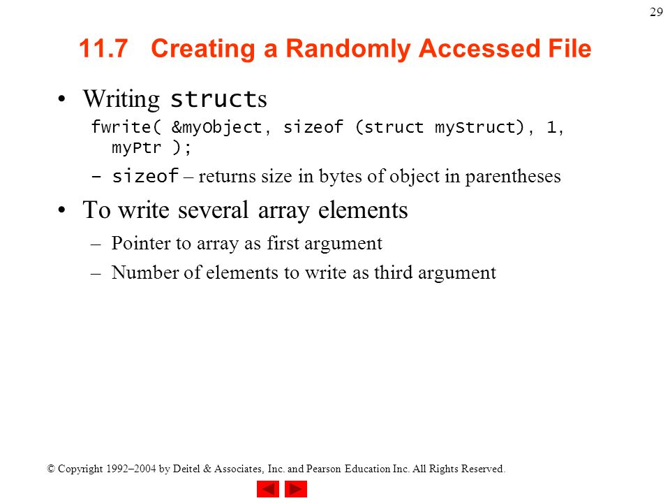 © Copyright 1992–2004 by Deitel & Associates, Inc. and Pearson Education Inc. All Rights Reserved. 29 11.7 Creating a Randomly Accessed File Writing s