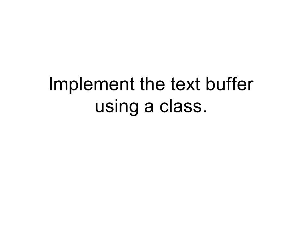 Implement the text buffer using a class.