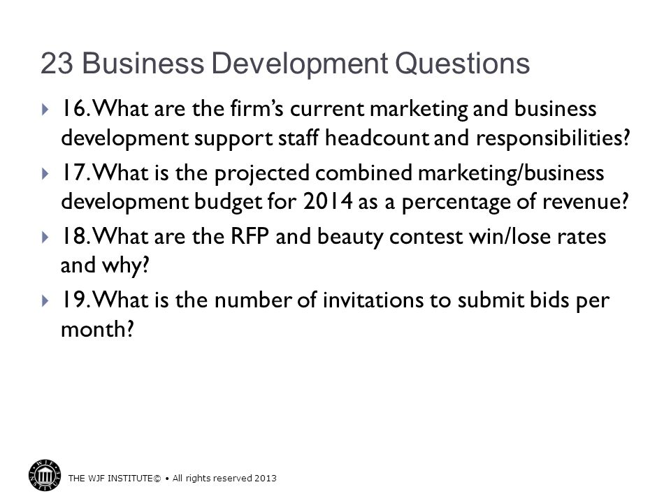 THE WJF INSTITUTE© All rights reserved 2013 23 Business Development Questions  16.