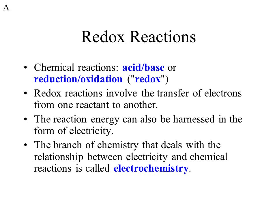 Redox Reactions Chemical reactions: acid/base or reduction/oxidation (