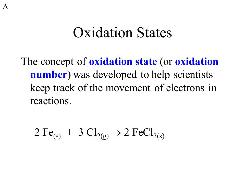 Oxidation States The concept of oxidation state (or oxidation number) was developed to help scientists keep track of the movement of electrons in reactions.