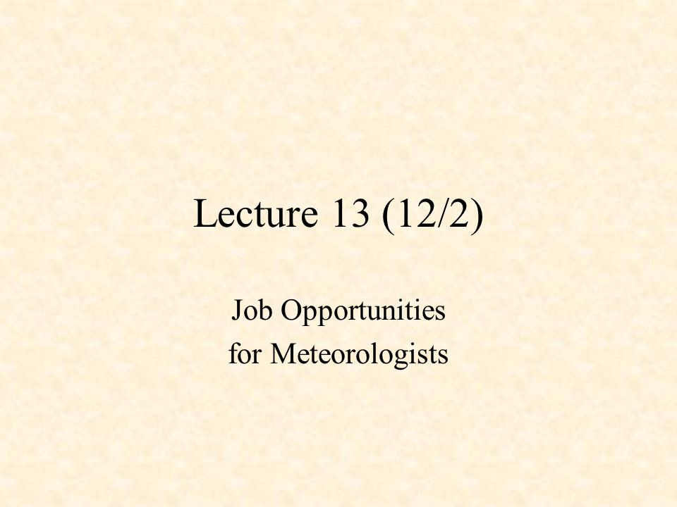 Lecture 13 (12/2) Job Opportunities for Meteorologists