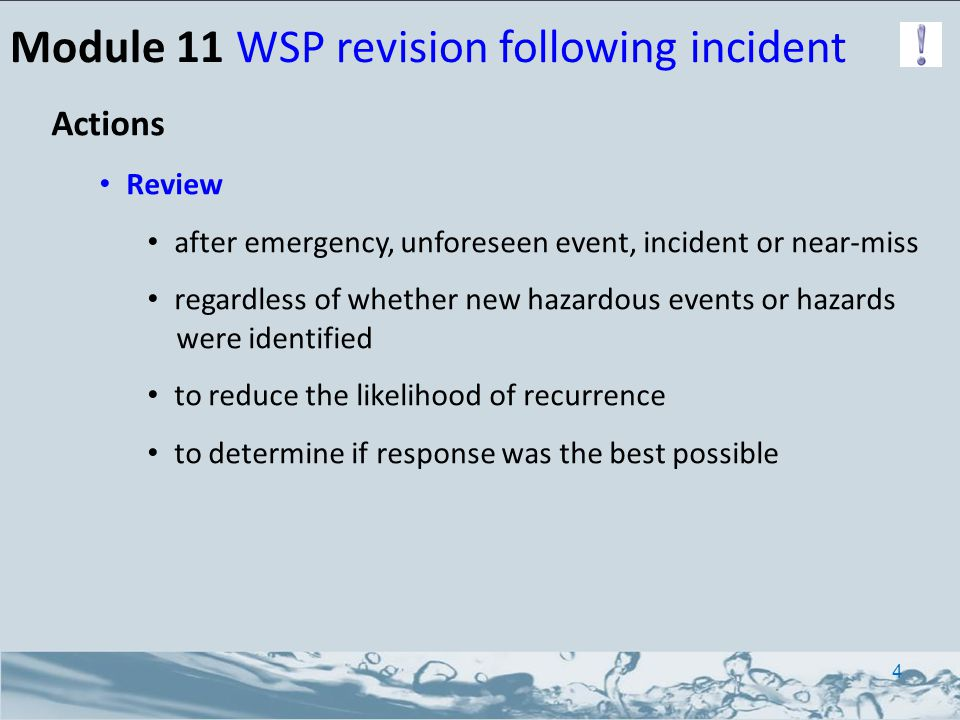 Module 11 WSP revision following incident Actions Review after emergency, unforeseen event, incident or near-miss regardless of whether new hazardous