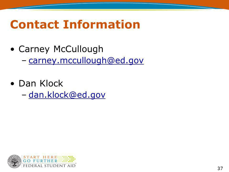 Contact Information Carney McCullough –carney.mccullough@ed.govcarney.mccullough@ed.gov Dan Klock –dan.klock@ed.govdan.klock@ed.gov 37