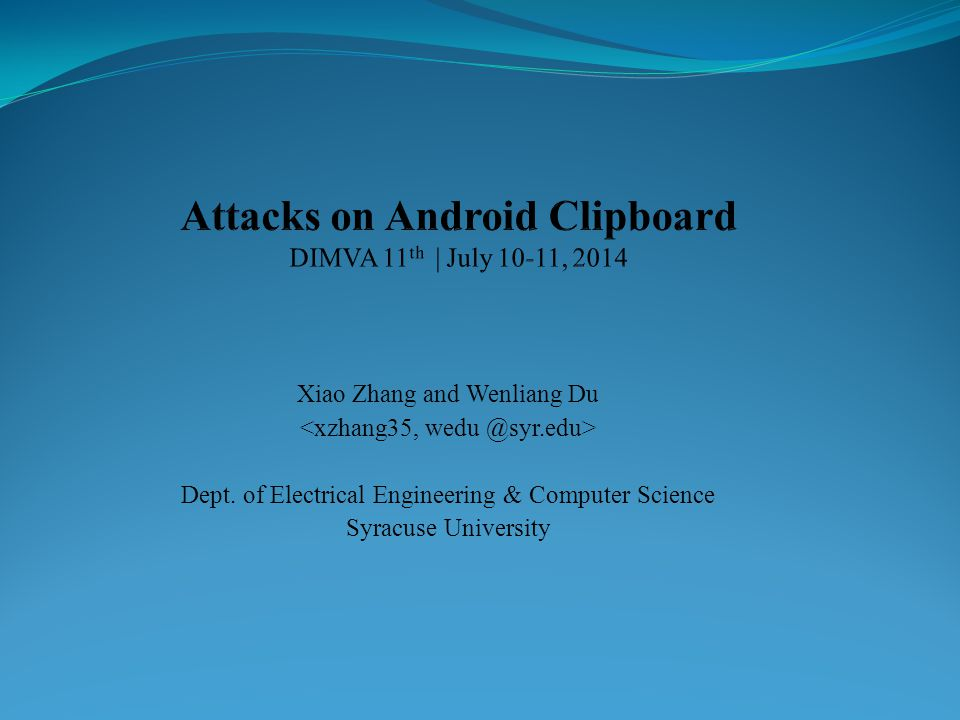 Roadmap Background Motivation & Findings Attacks Manipulation Stealing Discussion Conclusion Attacks on Android Clipboard | DIMVA 11 th | Egham, London, UK| July 10-11, 2014 1/29