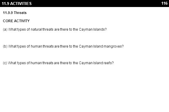 116 11.9 ACTIVITIES 11.9.9 Threats CORE ACTIVITY (a) What types of natural threats are there to the Cayman Islands? (b) What types of human threats ar