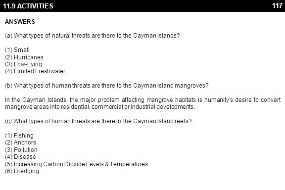 117 11.9 ACTIVITIES ANSWERS (a) What types of natural threats are there to the Cayman Islands? (1) Small (2) Hurricanes (3) Low-Lying (4) Limited Fres