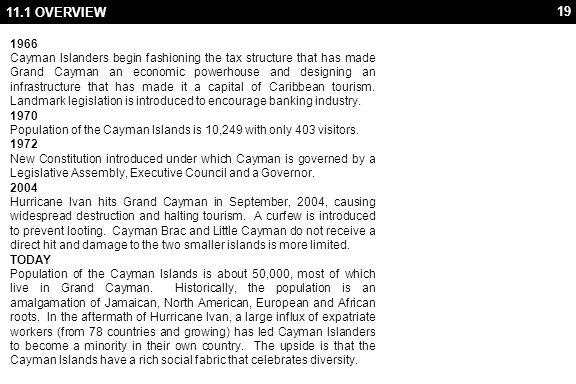 19 11.1 OVERVIEW 1966 Cayman Islanders begin fashioning the tax structure that has made Grand Cayman an economic powerhouse and designing an infrastru