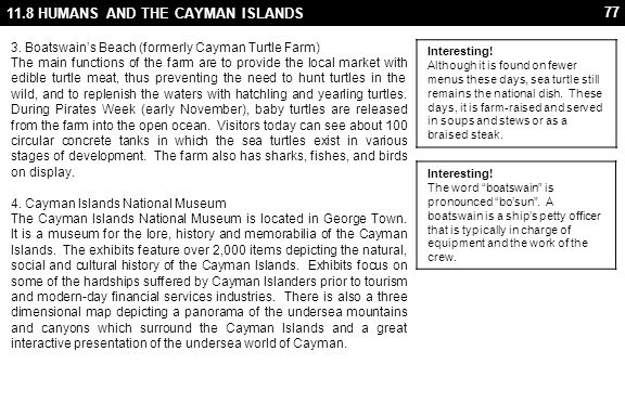 77 11.8 HUMANS AND THE CAYMAN ISLANDS 3. Boatswain's Beach (formerly Cayman Turtle Farm) The main functions of the farm are to provide the local marke