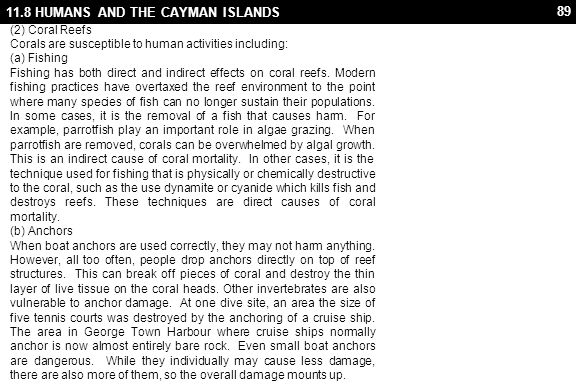 89 11.8 HUMANS AND THE CAYMAN ISLANDS (2) Coral Reefs Corals are susceptible to human activities including: (a) Fishing Fishing has both direct and in