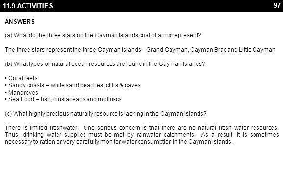 97 11.9 ACTIVITIES ANSWERS (a) What do the three stars on the Cayman Islands coat of arms represent? The three stars represent the three Cayman Island