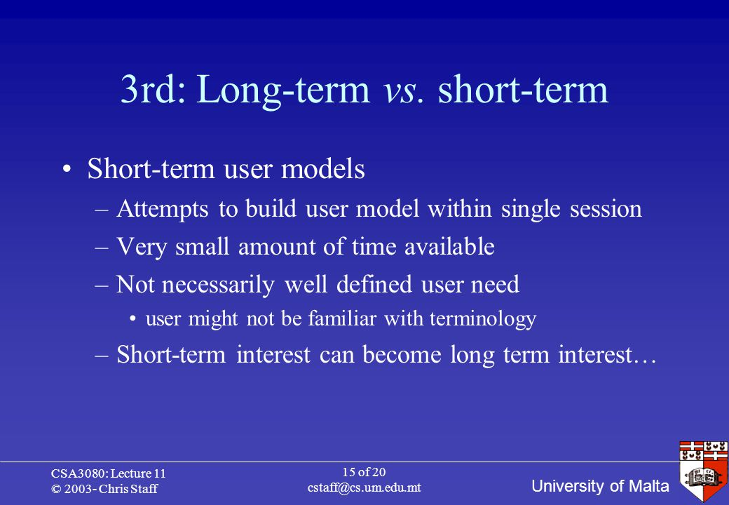 University of Malta CSA3080: Lecture 11 © 2003- Chris Staff 15 of 20 cstaff@cs.um.edu.mt 3rd: Long-term vs.