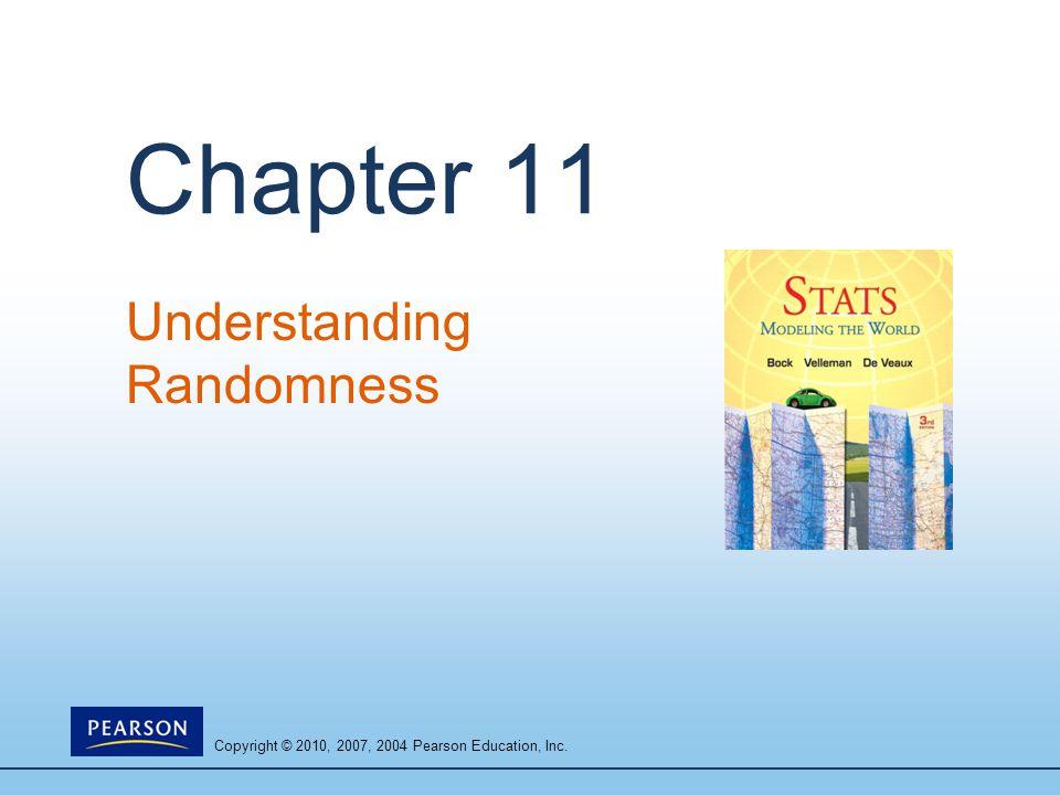 Copyright © 2010, 2007, 2004 Pearson Education, Inc. Chapter 11 Understanding Randomness