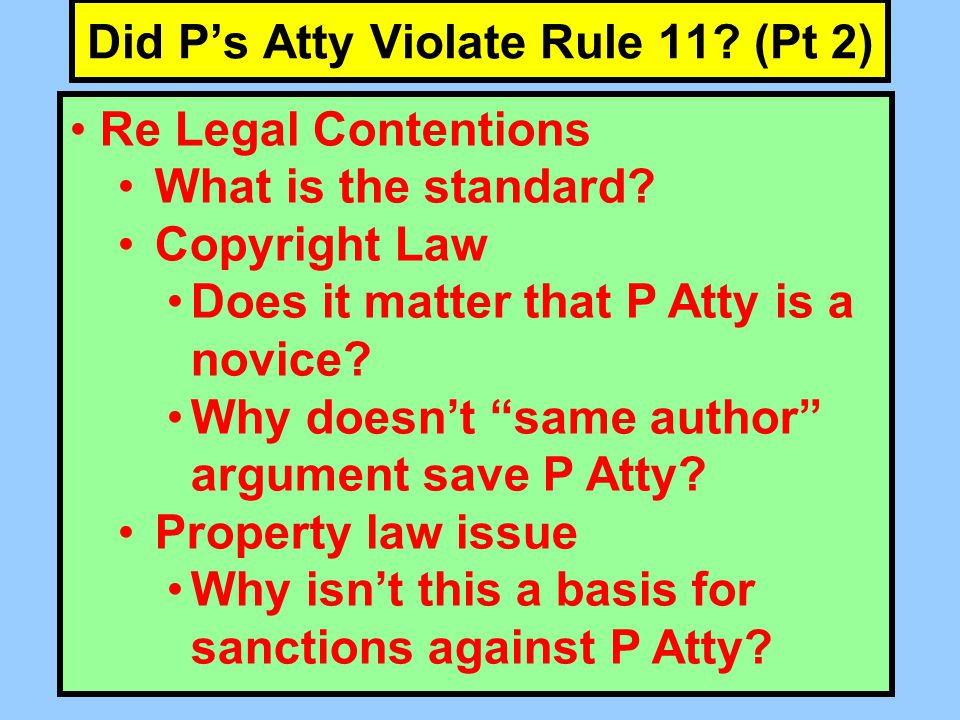 Did P's Atty Violate Rule 11. (Pt 2) Re Legal Contentions What is the standard.