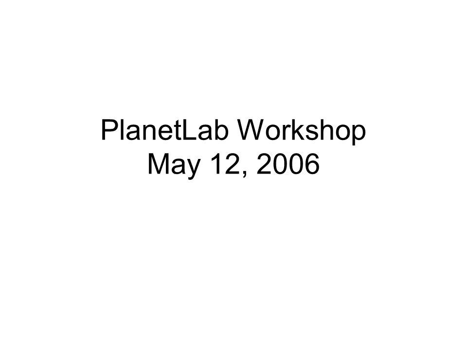 PlanetLab Workshop May 12, 2006
