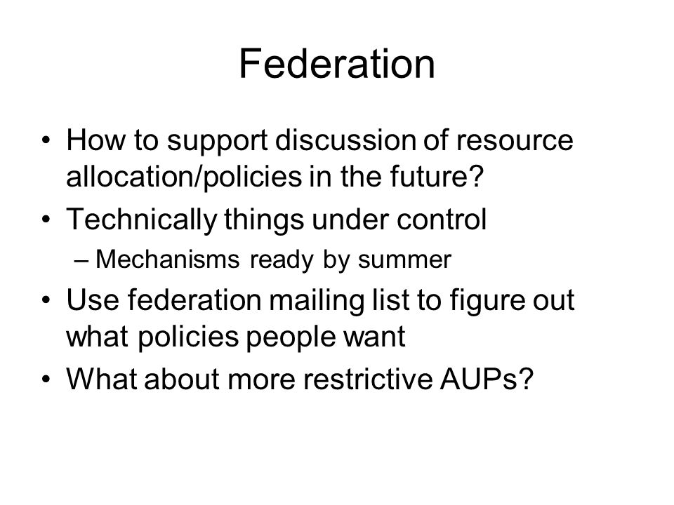 Federation How to support discussion of resource allocation/policies in the future.