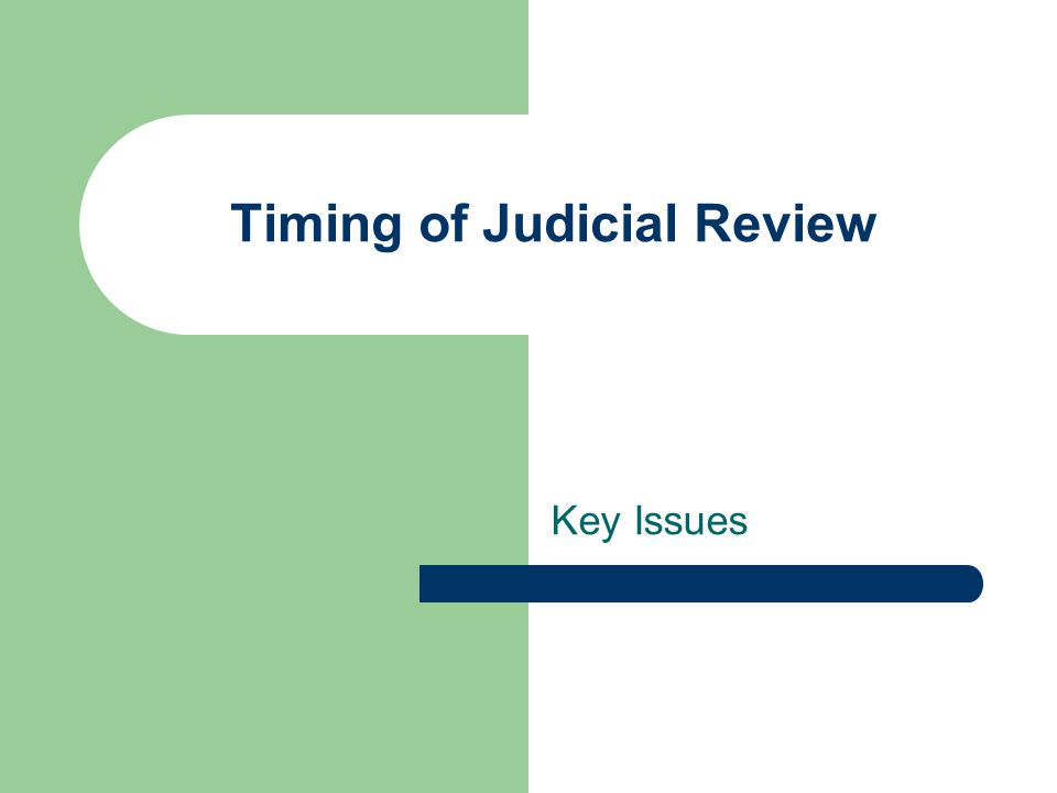 Timing of Judicial Review Key Issues