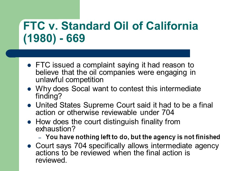 FTC v. Standard Oil of California (1980) - 669 FTC issued a complaint saying it had reason to believe that the oil companies were engaging in unlawful