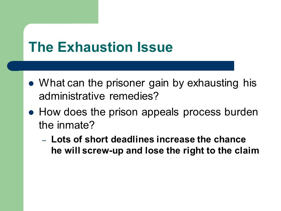 The Exhaustion Issue What can the prisoner gain by exhausting his administrative remedies.