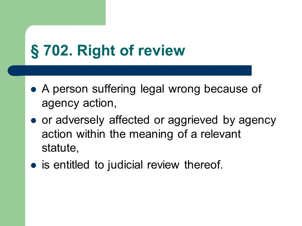 § 702. Right of review A person suffering legal wrong because of agency action, or adversely affected or aggrieved by agency action within the meaning