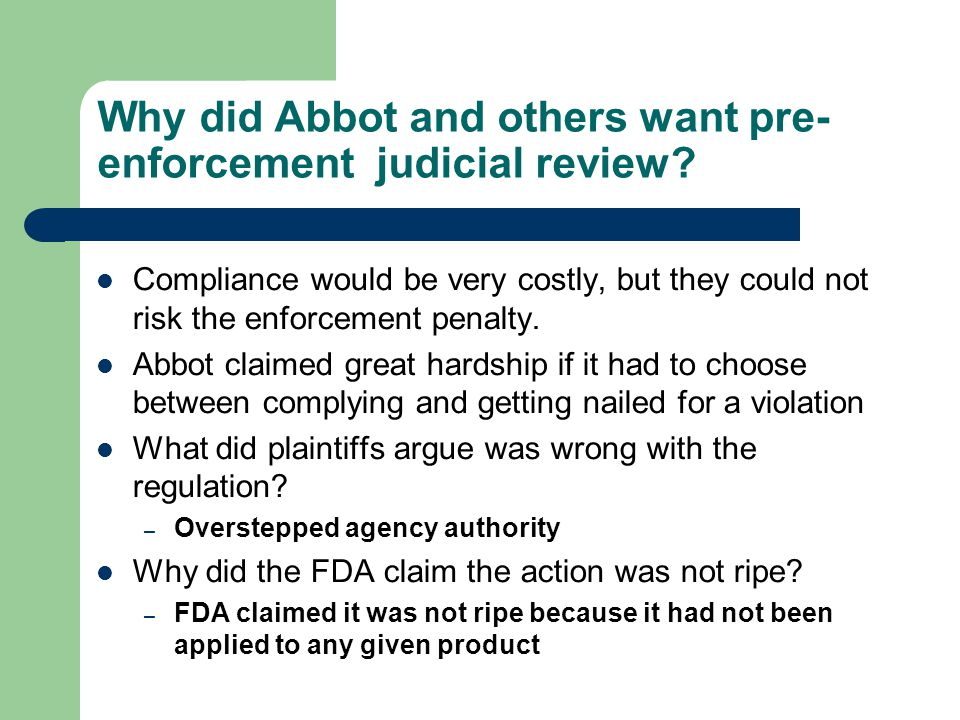Why did Abbot and others want pre- enforcement judicial review? Compliance would be very costly, but they could not risk the enforcement penalty. Abbo
