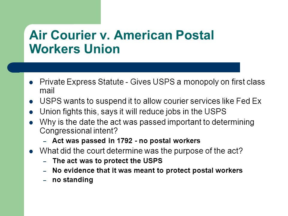 Air Courier v. American Postal Workers Union Private Express Statute - Gives USPS a monopoly on first class mail USPS wants to suspend it to allow cou