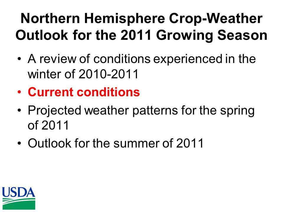 Northern Hemisphere Crop-Weather Outlook for the 2011 Growing Season A review of conditions experienced in the winter of 2010-2011 Current conditions Projected weather patterns for the spring of 2011 Outlook for the summer of 2011