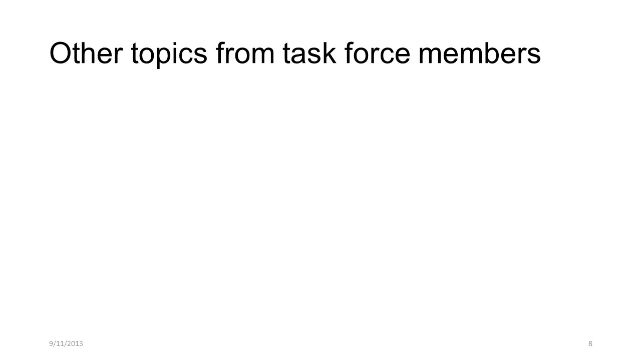 Other topics from task force members 9/11/20138