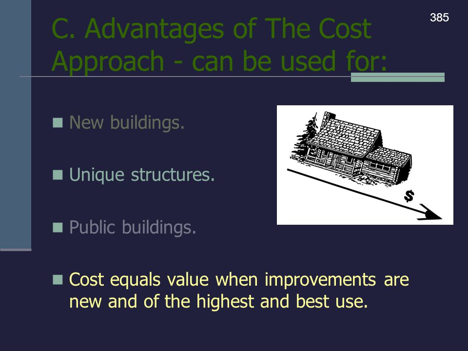 C. Advantages of The Cost Approach - can be used for: New buildings. Unique structures. Public buildings. Cost equals value when improvements are new