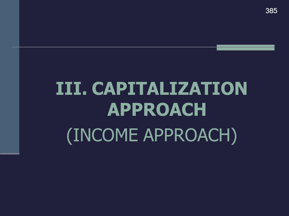 III. CAPITALIZATION APPROACH (INCOME APPROACH) 385